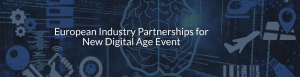 """European Industry Partnerships for New Digital Age Collaborative Event"" 12 September 2019 Presentations and Gallery"